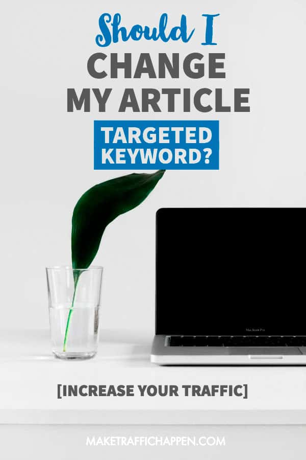 Assess when to change your targeted keywords to bring your website more traffic