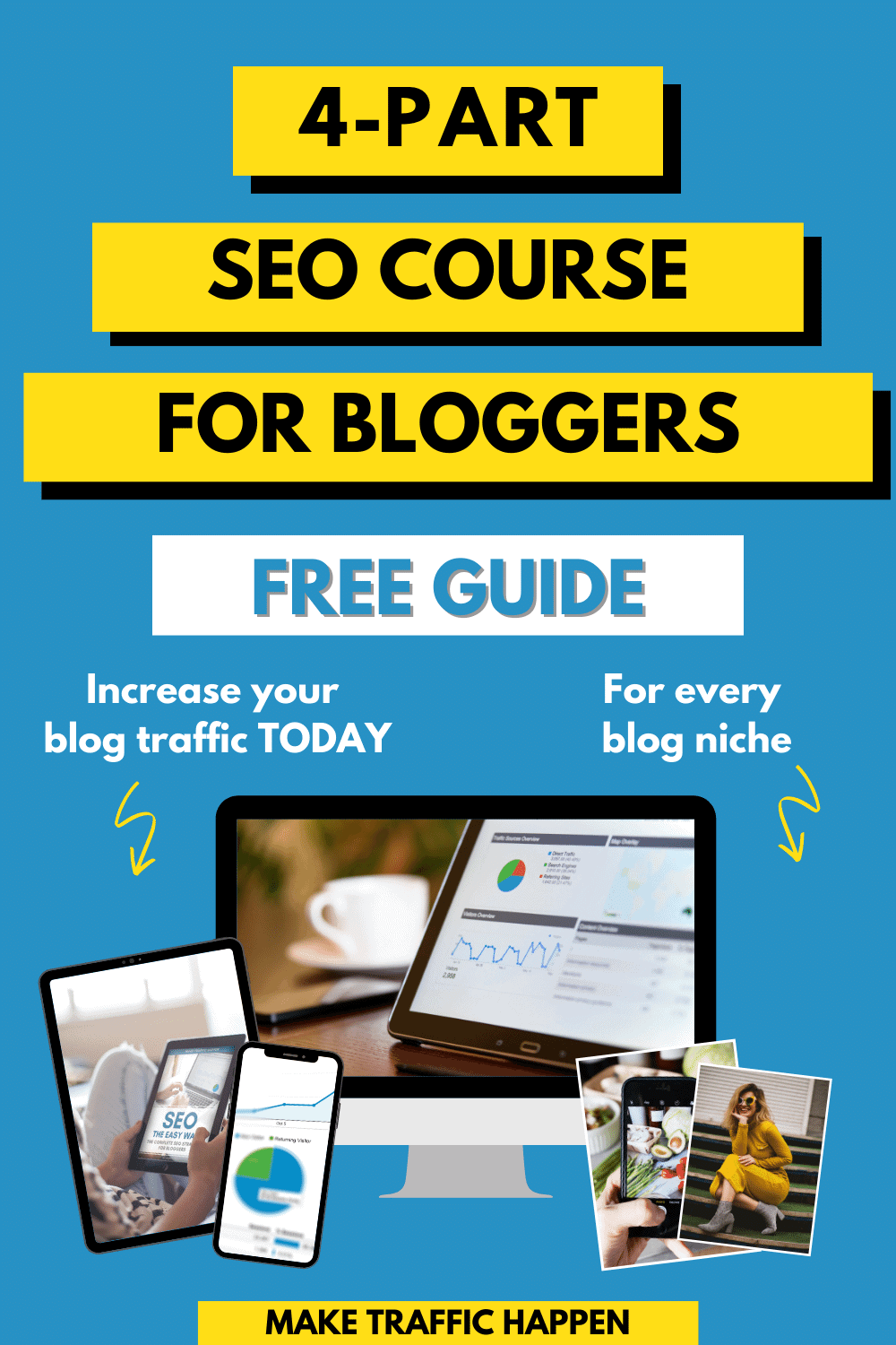 Sign up for Make Traffic Happen's free 4-part SEO course and increase your blog traffic today!